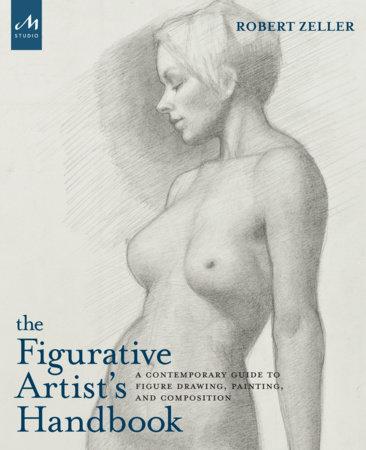 The Figurative Artist's Handbook by Robert Zeller