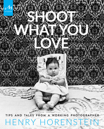 Shoot What You Love by Henry Horenstein