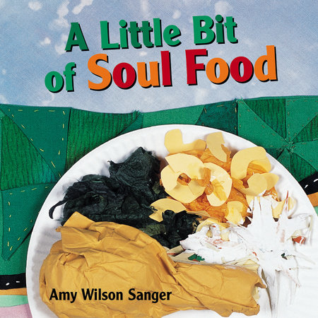 A Little Bit of Soul Food by Amy Wilson Sanger