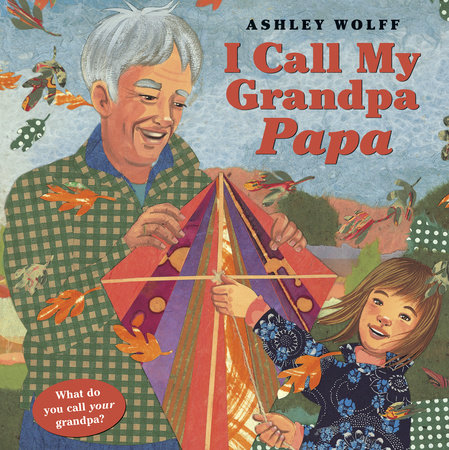 I Call My Grandpa Papa by Ashley Wolff