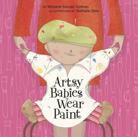 Artsy Babies Wear Paint by Michelle Sinclair Colman
