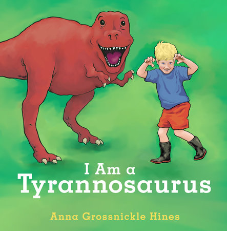 I Am a Tyrannosaurus by Anna Grossnickle Hines