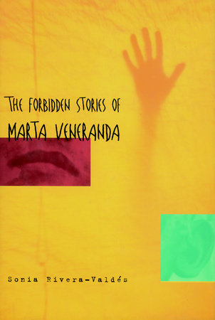 The Forbidden Stories of Marta Veneranda by Sonia Rivera-Valdes