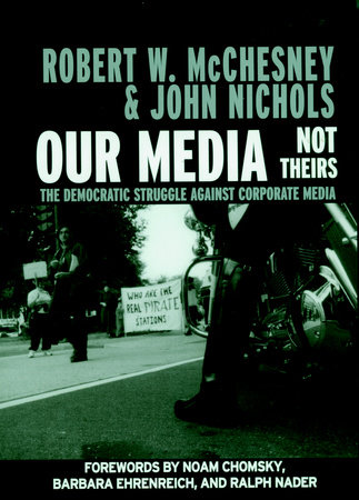 Our Media, Not Theirs by Robert W. McChesney and John Nichols