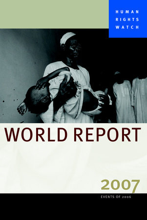 Human Rights Watch World Report 2007 by Human Rights Watch