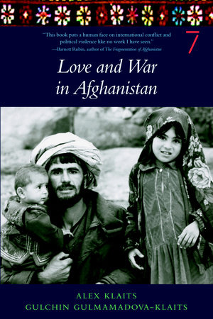 Love & War in Afghanistan by Alex Klaits and Gulchin Gulmamadova-Klaits