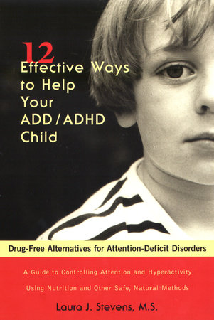 12 Effective Ways to Help Your ADD/ADHD Child by Laura J. Stevens