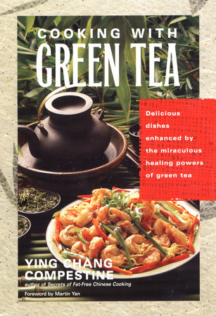 Cooking with Green Tea by Ying Chang Compestine