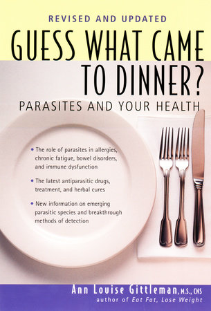 Guess What Came to Dinner by Ann Louise Gittleman Ph.D., CNS
