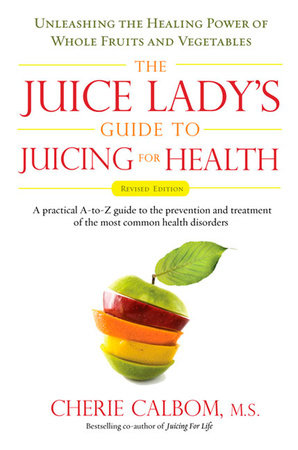 The Juice Lady's Guide to Juicing for Health by Cherie Calbom
