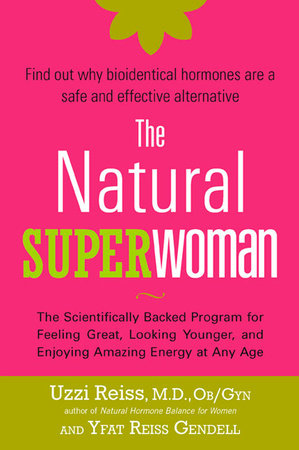 The Natural Superwoman by Uzzi Reiss, M. D., OB/GYN and Yfat Reiss Gendell