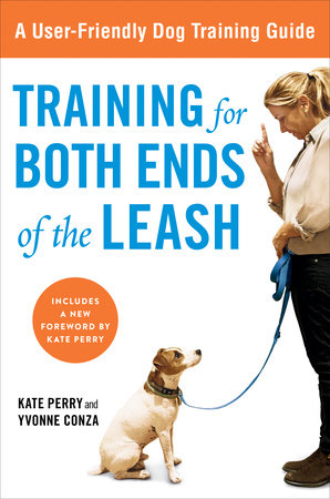 Training for Both Ends of the Leash by Kate Perry and Yvonne Conza