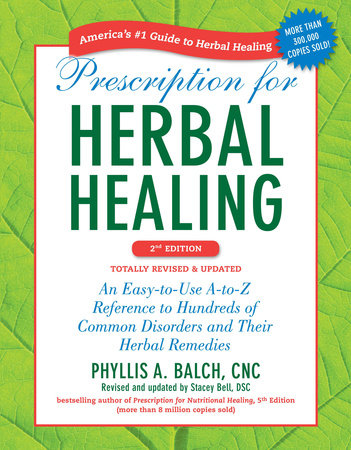 Prescription for Herbal Healing, 2nd Edition by Phyllis A. Balch CNC and Stacey Bell