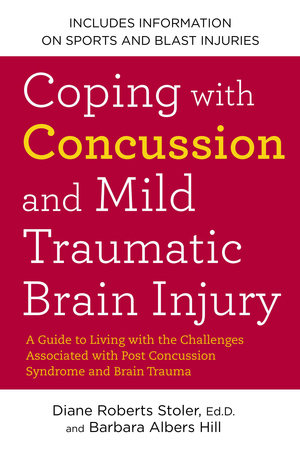 Coping with Concussion and Mild Traumatic Brain Injury by Diane Roberts Stoler Ed.D. and Barbara Albers Hill
