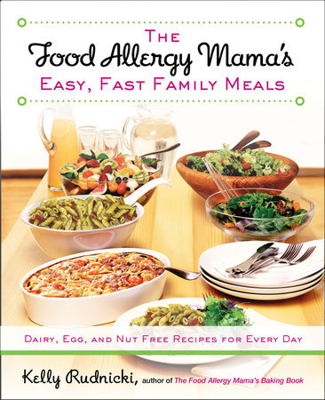 The Food Allergy Mama's Easy, Fast Family Meals by Kelly Rudnicki