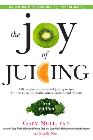 The Joy of Juicing, 3rd Edition by Gary Null and Shelly Null