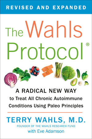The Wahls Protocol by Terry Wahls M.D. and Eve Adamson