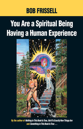 You Are a Spiritual Being Having a Human Experience by Bob Frissell