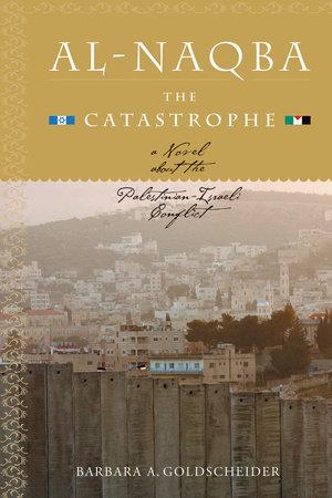 Al-Naqba (The Catastrophe) by Barbara Goldscheider