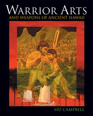 Warrior Arts and Weapons of Ancient Hawaii by Sid Campbell
