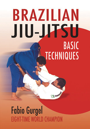Brazilian Jiu-Jitsu Basic Techniques by Fabio Gurgel