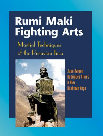 Rumi Maki Fighting Arts by Juan Ramon Flores and Alex Bushman Vega