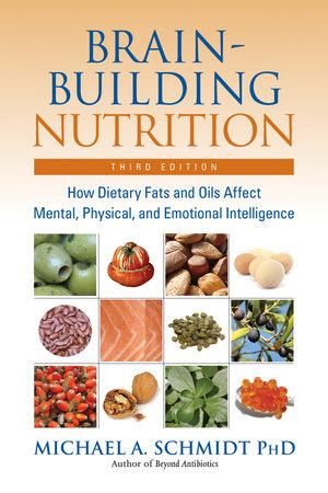 Brain-Building Nutrition by Michael A. Schmidt, Ph.D.