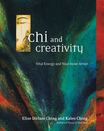 Chi and Creativity by Elise Dirlam Ching and Kaleo Ching