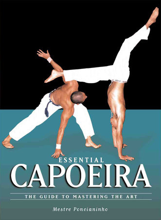 Essential Capoeira by Mestre Ponchianinho