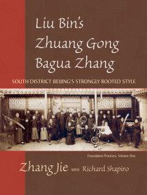 Liu Bin's Zhuang Gong Bagua Zhang, Volume One