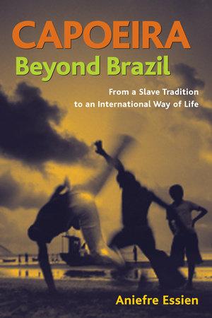 Capoeira Beyond Brazil by Aniefre Essien