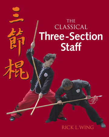 The Classical Three-Section Staff by Rick L. Wing