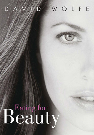 Eating for Beauty by David Wolfe