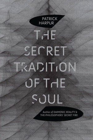 The Secret Tradition of the Soul by Patrick Harpur