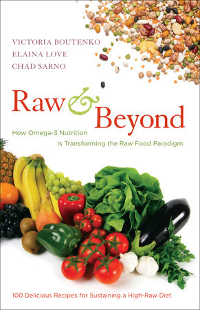 Raw and Beyond by Victoria Boutenko, Elaina Love and Chad Sarno