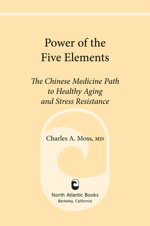 Power of the Five Elements by Charles A. Moss, M.D.