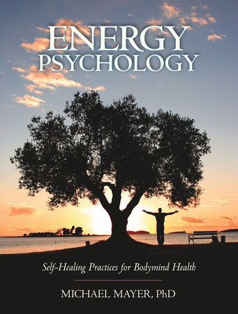 Energy Psychology by Michael Mayer, Ph.D.