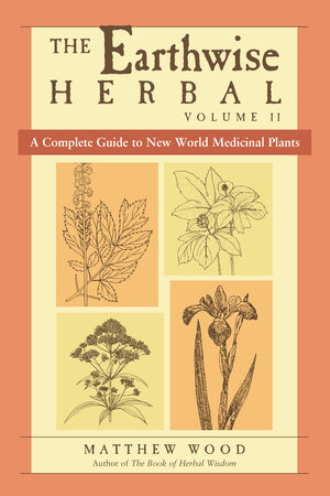 The Earthwise Herbal, Volume II by Matthew Wood