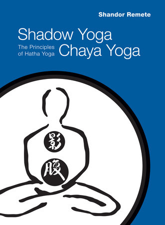 Shadow Yoga, Chaya Yoga by Shandor Remete