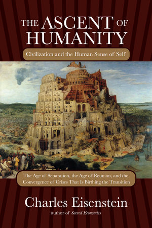 The Ascent of Humanity by Charles Eisenstein
