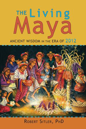 The Living Maya by Robert Sitler, Ph.D.