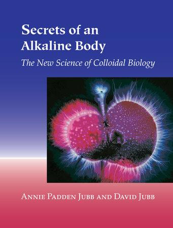 Secrets of an Alkaline Body by Annie Padden Jubb and David Jubb