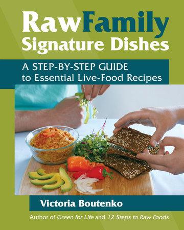 Raw Family Signature Dishes by Victoria Boutenko