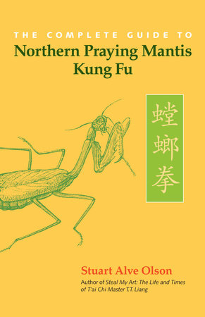 The Complete Guide to Northern Praying Mantis Kung Fu by Stuart Alve Olson