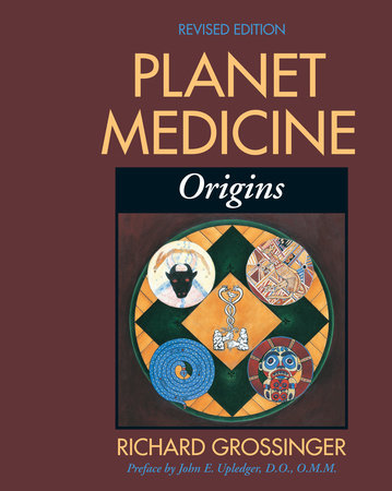 Planet Medicine: Origins, Revised Edition by Richard Grossinger