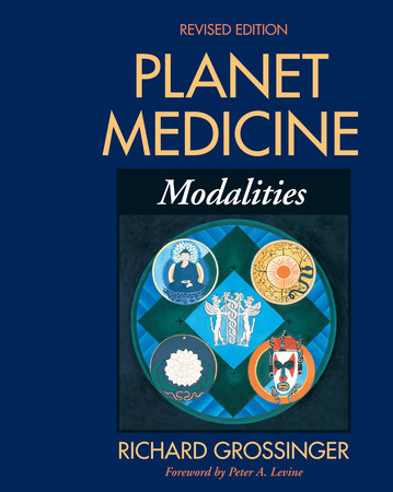 Planet Medicine: Modalities, Revised Edition by Richard Grossinger