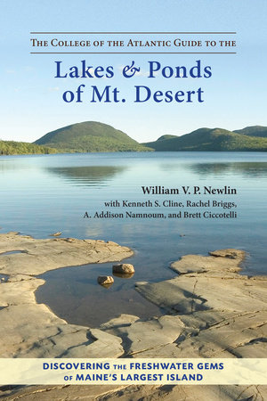 The College of the Atlantic Guide to the Lakes and Ponds of Mt. Desert by William V. P. Newlin, Kenneth S. Cline, Rachel Briggs, A. Addison Namnoum and Brett Ciccotelli