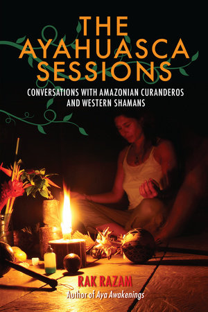The Ayahuasca Sessions by Rak Razam