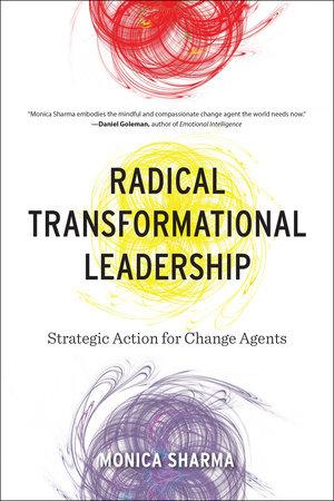 Radical Transformational Leadership by Monica Sharma