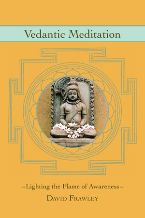Vedantic Meditation by David Frawley